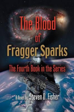 THE Blood of Fragger Sparks : The Fourth Book in the Series - Steven D. Fisher