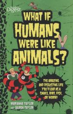 What If Humans Were Like Animals? : The Amazing and Disgusting Life You'd Lead as a Snake, Bird, Fish, or Worm! - Marianne Taylor
