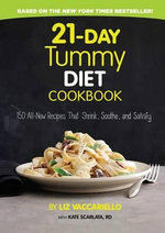 21-Day Tummy Diet Cookbook : 150 All-New Recipes That Shrink, Soothe and Satisfy - Liz Vaccariello