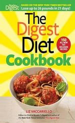The Digest Diet Cookbook : 150 All-New Fat Releasing Recipes to Lose Up to 26 Lbs in 21 Days! - Liz Vaccariello