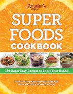 Super Foods Cookbook : 184 Super Easy Recipes to Boost Your Health - Editors of Reader's Digest