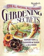 1519 All-Natural, All-Amazing Gardening Secrets : Expert Tips for Gardens and Yards of All Sizes - Editors of Reader's Digest