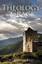The Theology of Grace - Martin Angelo Recio