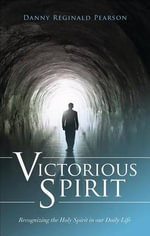 Victorious Spirit : Recognizing the Holy Spirit in Our Daily Life - Danny Reginald Pearson