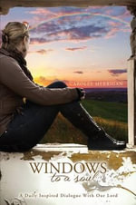Windows to a Soul : A Daily Inspired Dialogue with Our Lord - Carolee Merrigan