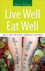 Live Well, Eat Well : Janie's Twist on Salads, Sandwiches, and Wraps - Janie Ebinger