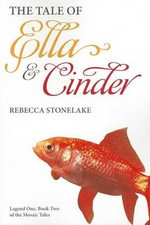 The Tale of Ella & Cinder : Legend One - Rebecca Stonelake