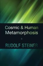 Cosmic and Human Metamorphosis - Rudolf Steiner