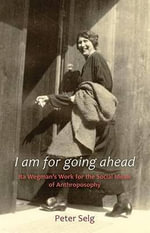 I Am for Going Ahead : Ita Wegman's Work for the Social Ideals of Anthroposophy - Peter Selg