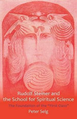 Rudolf Steiner and the School for Spiritual Science : The Foundation of the