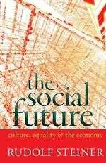 The Social Future : Culture, Equality, and the Economy - Rudolf Steiner