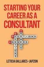 Starting Your Career as a Consultant : How Great Professional Service Firms Succeed & How... - Leticia Gallares-Japzon