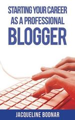 Starting Your Career as a Professional Blogger - Jacqueline Bodnar
