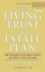 Your Living Trust & Estate Plan : How to Maximize Your Family's Assets and Protect Your Loved Ones - Harvey J. Platt