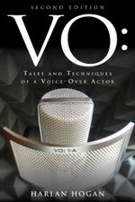 VO : Tales and Techniques of a Voice-Over Actor - Harlan Hogan