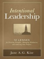 Intentional Leadership : 12 Lenses for Focusing Strengths, Managing Weaknesses, and Achieving Your Purpose - Jane A. G. Kise