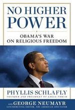 No Higher Power : Obama's War on Religious Freedom - Phyllis Schlafly