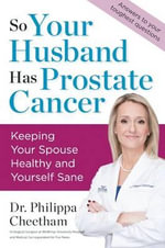 So Your Husband Has Prostate Cancer - Philippa Cheetham