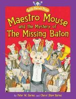 Maestro Mouse : And the Mystery of the Missing Baton - Peter W. Barnes