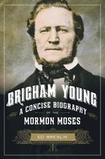 Mormon Moses : The Life and Times of Brigham Young - Ed Breslin