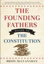 Founding Fathers Guide to the Constitution : 2 Volume Set - Brion T. McClanahan