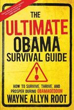 The Ultimate Obama Survival Guide : How to Survive, Thrive, and Prosper During Obamageddon - Wayne Allyn Root