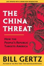 The China Threat : How the People's Republic Targets America - Bill Gertz