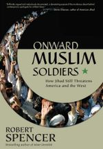 Onward Muslim Soldiers : How Jihad Still Threatens America and the West - Robert Spencer