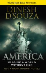 America : Imagine a World without Her - Dinesh D'Souza