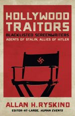 Hollywood Traitors : Blacklisted Screenwriters  Agents of Stalin, Allies of Hitler - Allan H. Ryskind