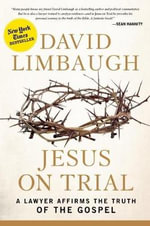 Jesus on Trial : A Lawyer Affirms the Truth of the Gospel - David Limbaugh