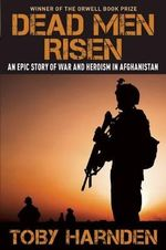Dead Men Risen : The Welsh Guards' Heroic Struggle in the War in Afghanistan - Toby Harnden
