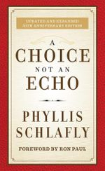 A Choice Not an Echo : Updated and Expanded 50th Anniversary Edition - Phyllis Schlafly