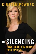 The Silencing : How the Left is Killing Free Speech - Kirsten Powers