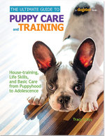 The Ultimate Guide to Puppy Care and Training : Housetraining, Life Skills, and Basic Care from Puppyhood to Adolescence - Tracy J. Libby
