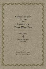 A Documentary History of the American Civil War Era : Judicial Decisions, 1867-1896