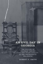 An Evil Day in Georgia : The Killing of Coleman Osborn and the Death Penalty in the Progressive-Era South - Robert N. Smith