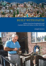 Built with Faith : Italian American Imagination and Catholic Material Culture in New York City - Joseph Sciorra