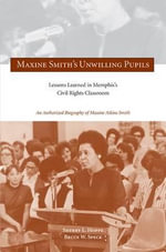 Maxine Smith's Unwilling Pupils : Lessons Learned in Memphis's Civil Rights Classroom - Sherry L. Hoppe