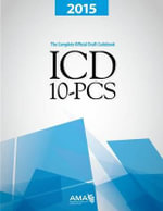 ICD-10-PCs 2015 : The Complete Official Draft Code Set - AMA
