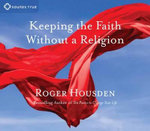 Keeping the Faith without a Religion - Roger Housden