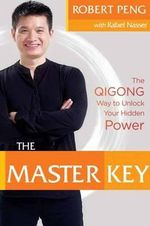 The Master Key : The Qigong Way to Unlock Your Hidden Power - Robert Peng