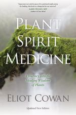 Plant Spirit Medicine : A Journey Into the Healing Wisdom of Plants - Eliot Cowan