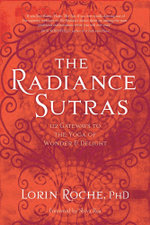 The Radiance Sutras : 112 Gateways to the Yoga of Wonder and Delight - Lorin Roche
