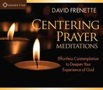 Centering Prayer Meditations : Effortless Contemplation to Deepen Your Experience of God - David Frenette