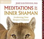 Meditations for the Inner Shaman : Awakening Your Deepest Guidance - Jose Luis Stevens