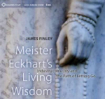 Meister Eckhart's Living Wisdom : Indestructible Joy and the Path of Letting Go - James Finley