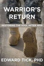 Warrior's Return : Restoring the Soul After War - Edward Tick