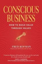 Conscious Business : How to Build Value Through Value - Fred Kofman