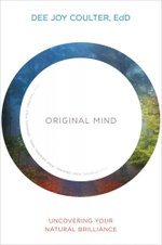 Original Mind : Uncovering Your Natural Brilliance - Dee Joy Coulter EdD